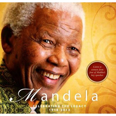 Mandela – Celebrating the Legacy 1918 – 2013